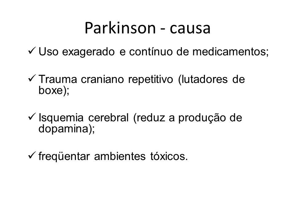 Parkinson - causa Uso exagerado e contínuo de medicamentos;