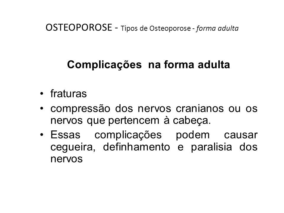 OSTEOPOROSE - Tipos de Osteoporose - forma adulta