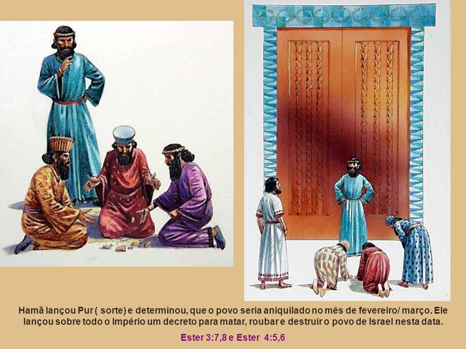 Hamã lançou Pur ( sorte) e determinou, que o povo seria aniquilado no mês de fevereiro/ março. Ele lançou sobre todo o Império um decreto para matar, roubar e destruir o povo de Israel nesta data.