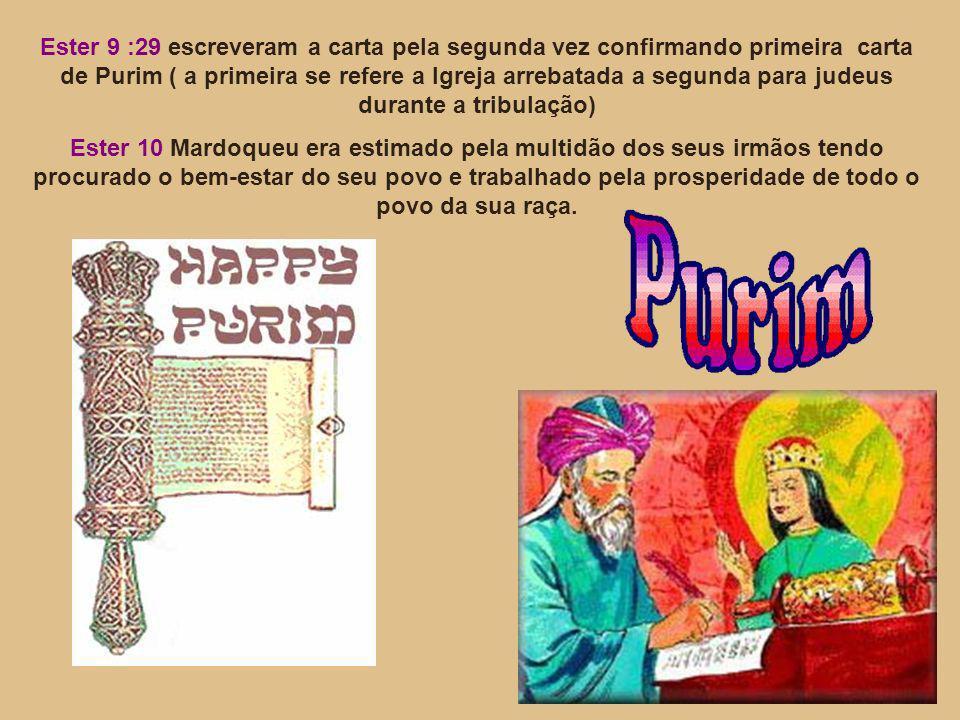 Ester 9 :29 escreveram a carta pela segunda vez confirmando primeira carta de Purim ( a primeira se refere a Igreja arrebatada a segunda para judeus durante a tribulação)