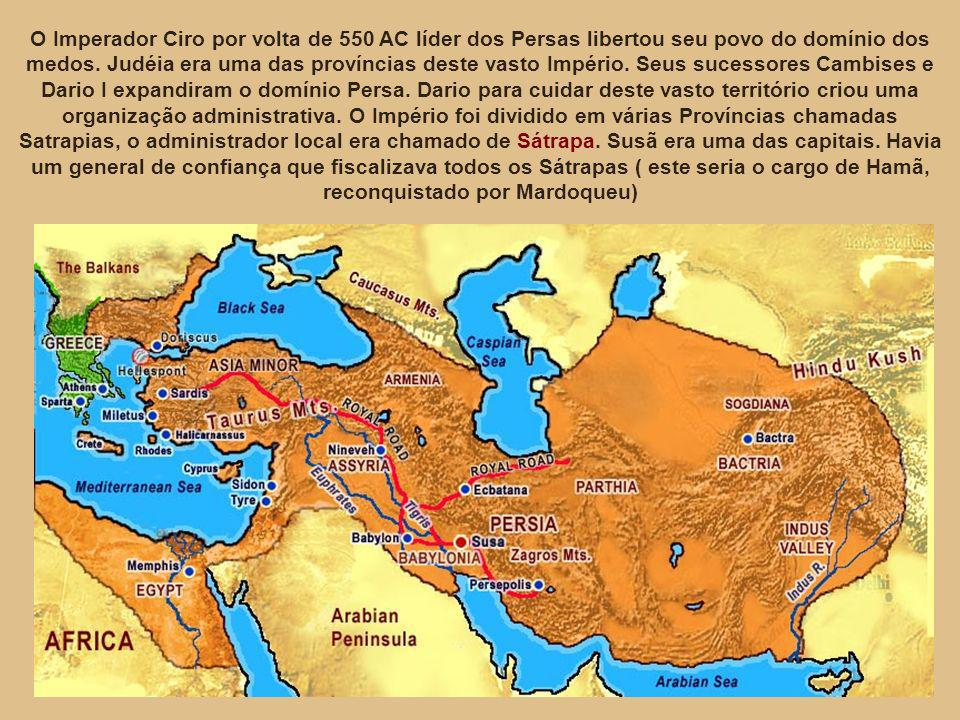 O Imperador Ciro por volta de 550 AC líder dos Persas libertou seu povo do domínio dos medos.