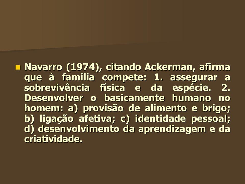 Navarro (1974), citando Ackerman, afirma que à família compete: 1