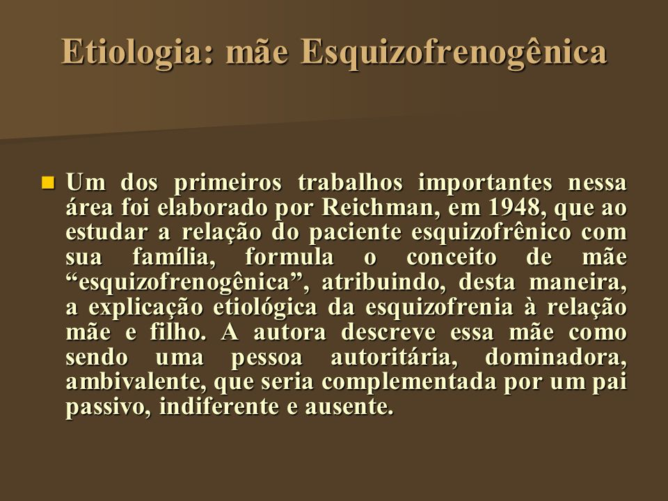 Etiologia: mãe Esquizofrenogênica