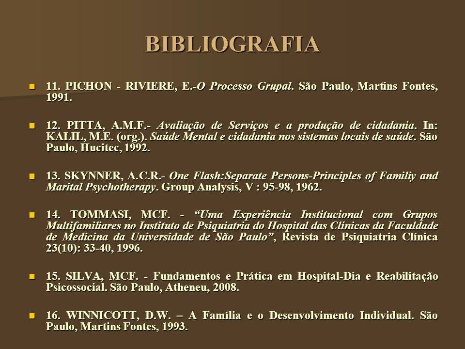 BIBLIOGRAFIA 11. PICHON - RIVIERE, E.-O Processo Grupal. São Paulo, Martins Fontes, 1991.