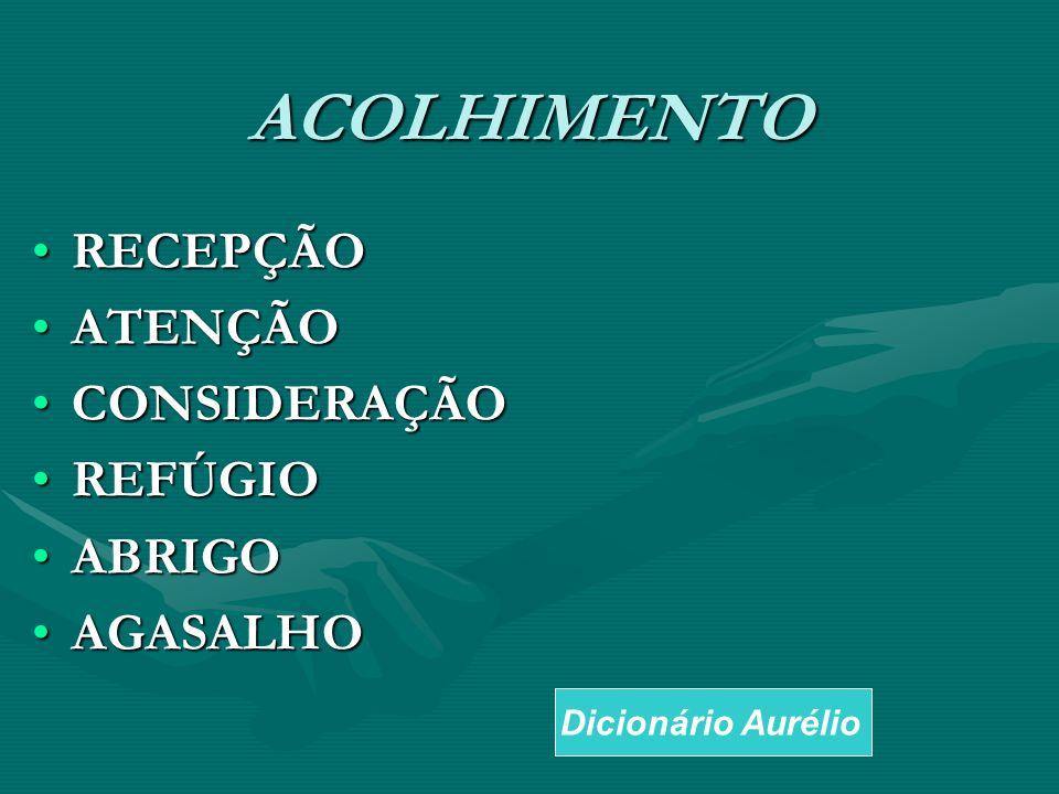 ACOLHIMENTO RECEPÇÃO ATENÇÃO CONSIDERAÇÃO REFÚGIO ABRIGO AGASALHO
