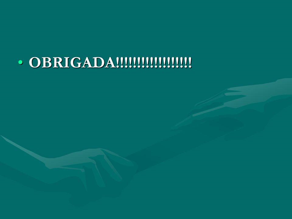OBRIGADA!!!!!!!!!!!!!!!!!!