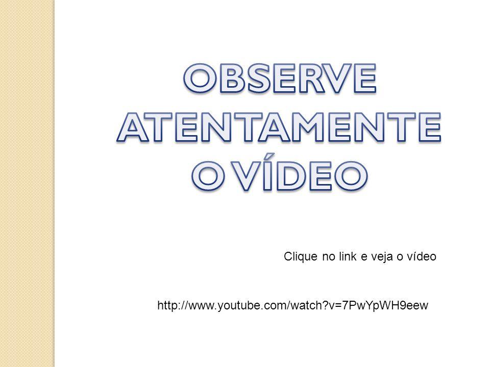 OBSERVE ATENTAMENTE O VÍDEO