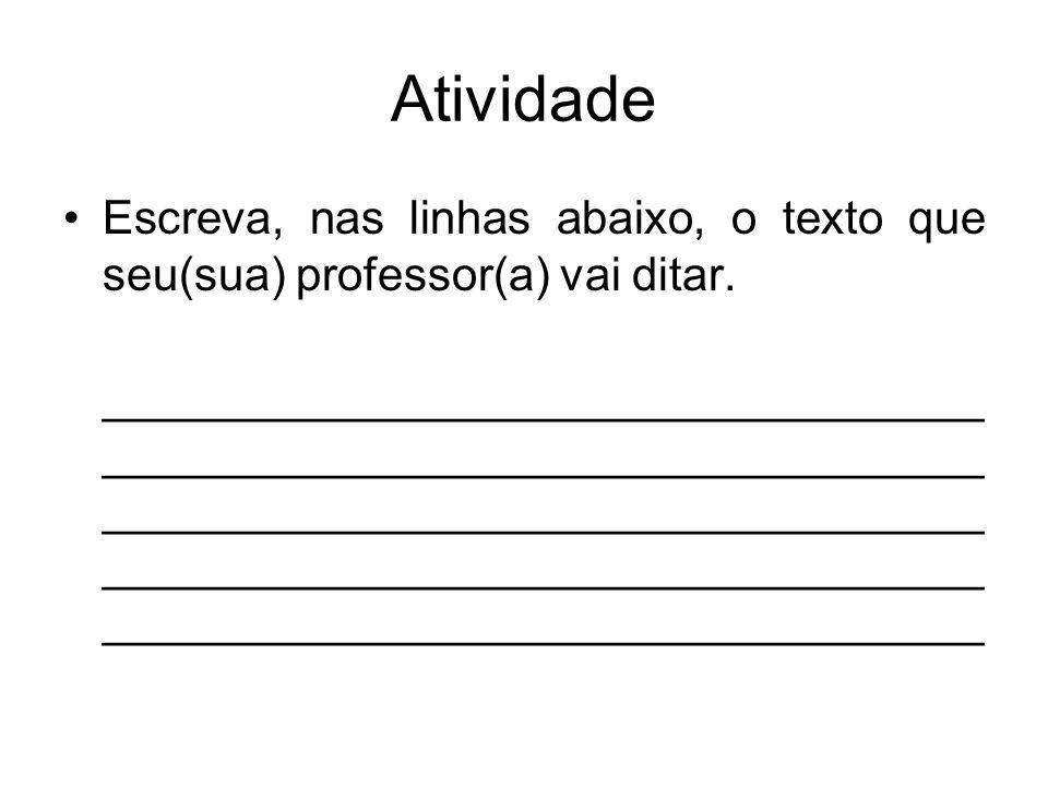 Atividade Escreva, nas linhas abaixo, o texto que seu(sua) professor(a) vai ditar.