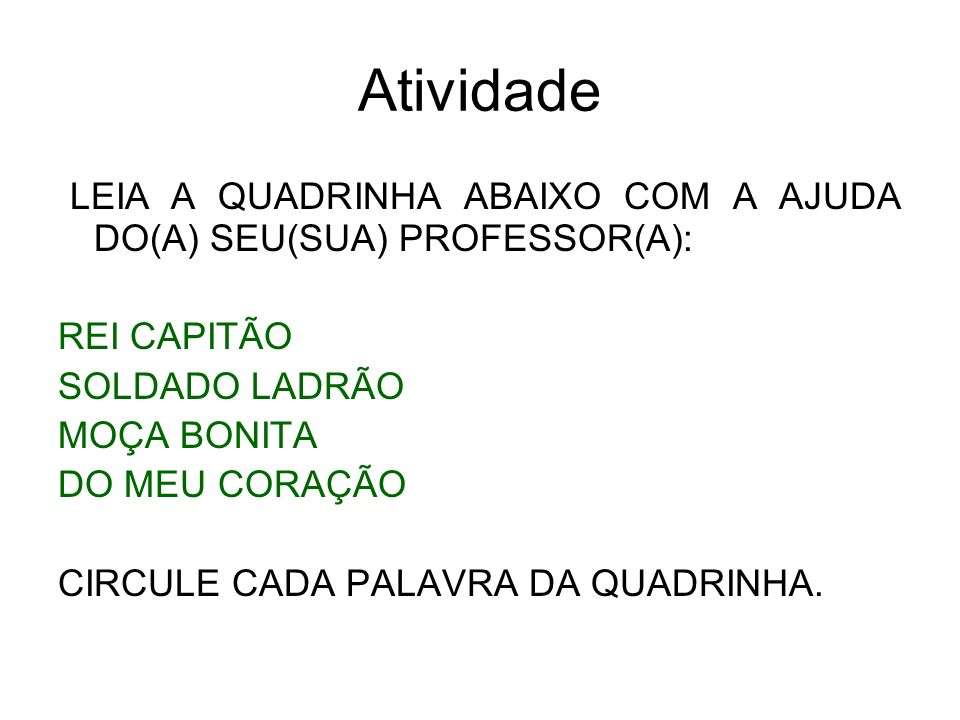 Atividade LEIA A QUADRINHA ABAIXO COM A AJUDA DO(A) SEU(SUA) PROFESSOR(A): REI CAPITÃO. SOLDADO LADRÃO.