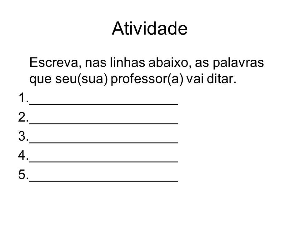 Atividade Escreva, nas linhas abaixo, as palavras que seu(sua) professor(a) vai ditar. 1.____________________.