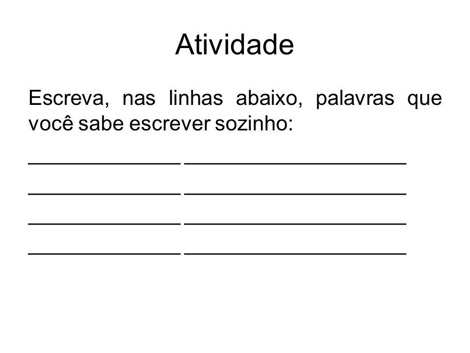 Atividade Escreva, nas linhas abaixo, palavras que você sabe escrever sozinho: _____________ ___________________.