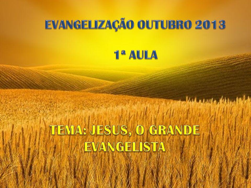 EVANGELIZAÇÃO OUTUBRO 2013 TEMA: JESUS, O GRANDE EVANGELISTA