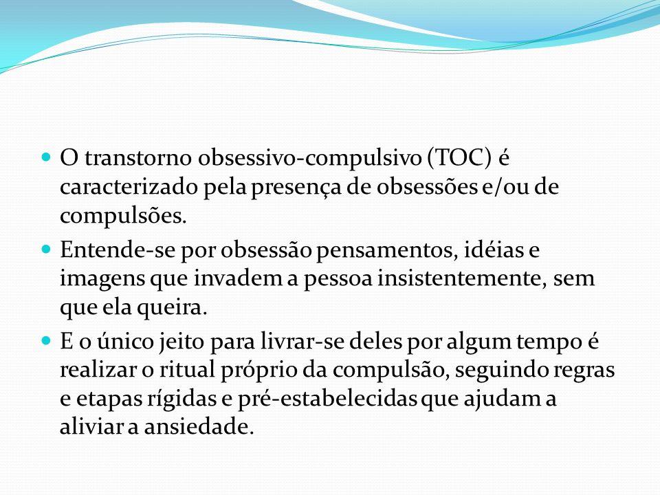 O transtorno obsessivo-compulsivo (TOC) é caracterizado pela presença de obsessões e/ou de compulsões.
