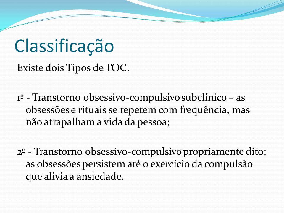 Classificação Existe dois Tipos de TOC: