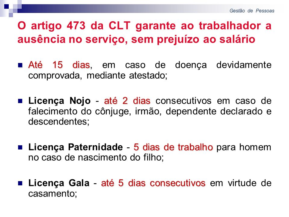 Gestão de Pessoas O artigo 473 da CLT garante ao trabalhador a ausência no serviço, sem prejuízo ao salário.