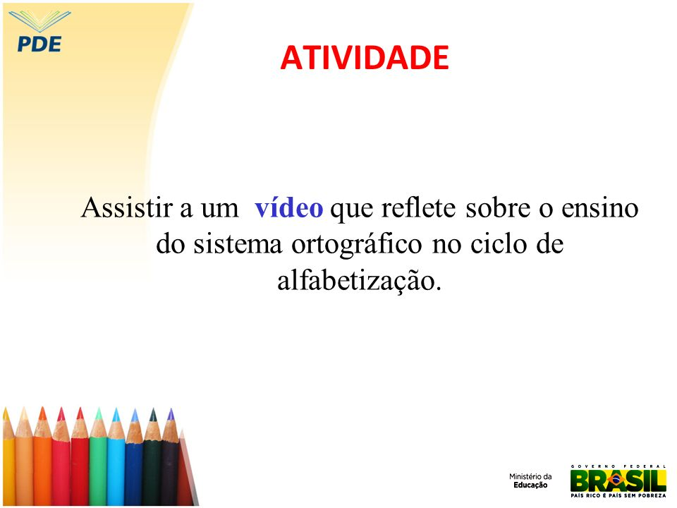 ATIVIDADE Assistir a um vídeo que reflete sobre o ensino do sistema ortográfico no ciclo de alfabetização.