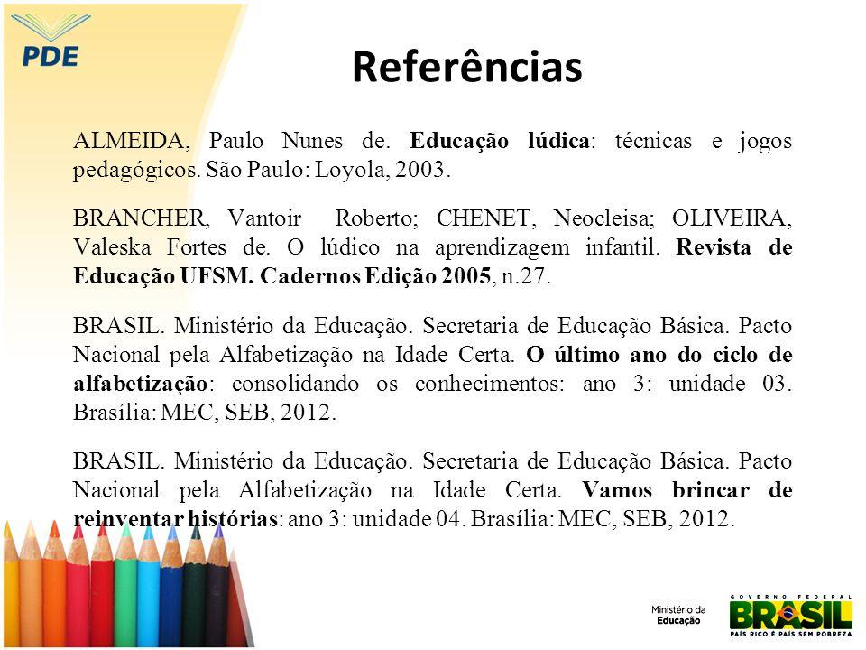 Referências ALMEIDA, Paulo Nunes de. Educação lúdica: técnicas e jogos pedagógicos. São Paulo: Loyola, 2003.
