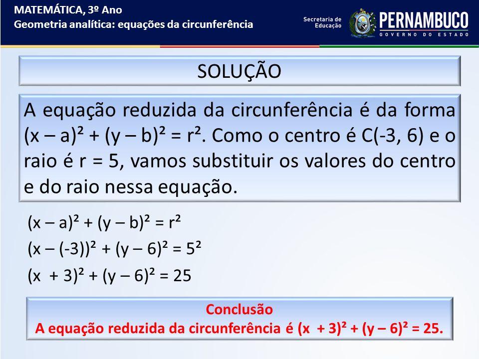 A equação reduzida da circunferência é (x + 3)² + (y – 6)² = 25.