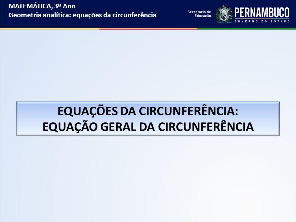 EQUAÇÕES DA CIRCUNFERÊNCIA: EQUAÇÃO GERAL DA CIRCUNFERÊNCIA