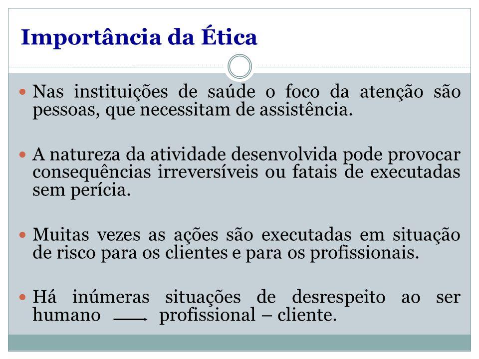 Importância da Ética Nas instituições de saúde o foco da atenção são pessoas, que necessitam de assistência.