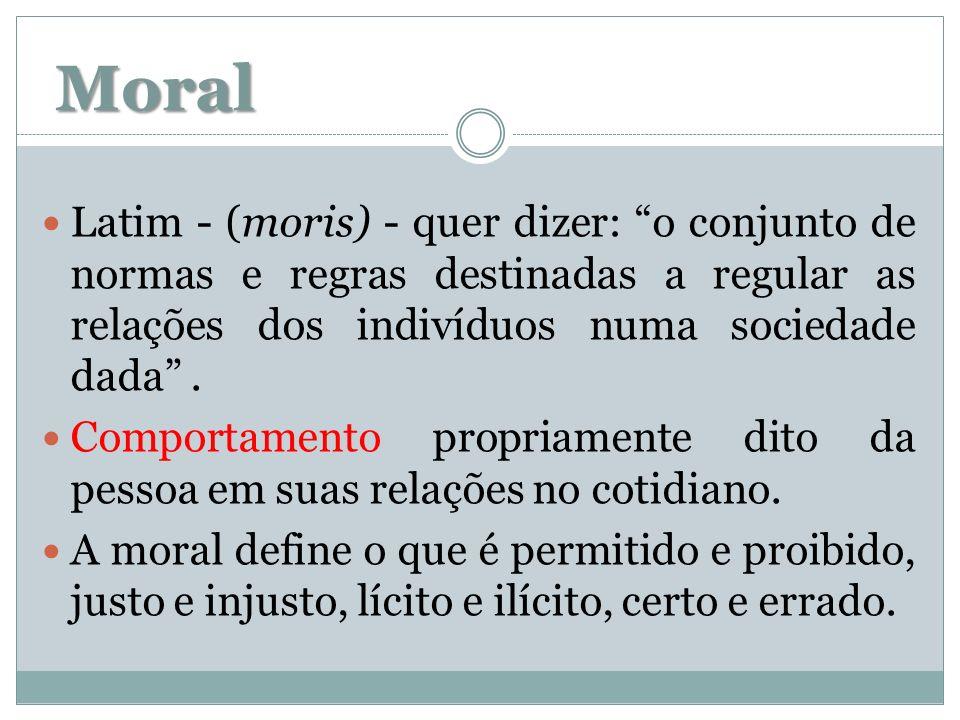 Moral Latim - (moris) - quer dizer: o conjunto de normas e regras destinadas a regular as relações dos indivíduos numa sociedade dada .
