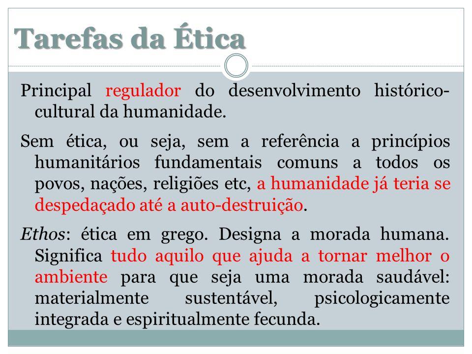 Tarefas da Ética Principal regulador do desenvolvimento histórico- cultural da humanidade.