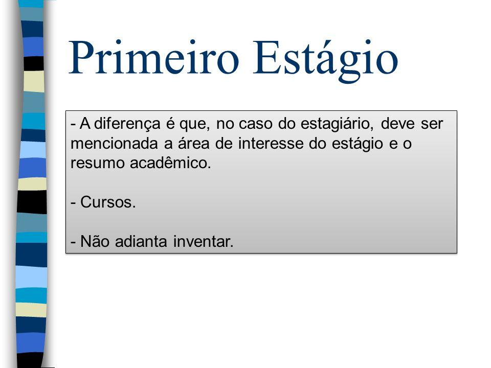 Primeiro Estágio - A diferença é que, no caso do estagiário, deve ser mencionada a área de interesse do estágio e o resumo acadêmico.
