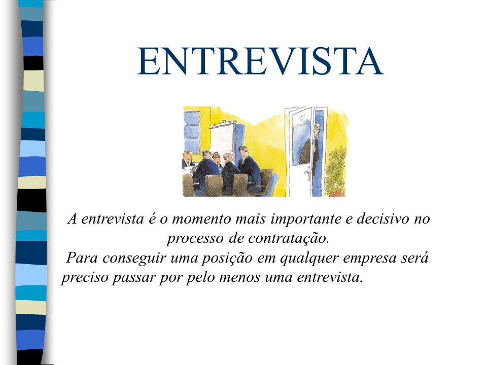 ENTREVISTA A entrevista é o momento mais importante e decisivo no processo de contratação.