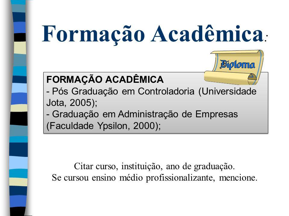 Formação Acadêmica: FORMAÇÃO ACADÊMICA - Pós Graduação em Controladoria (Universidade Jota, 2005);