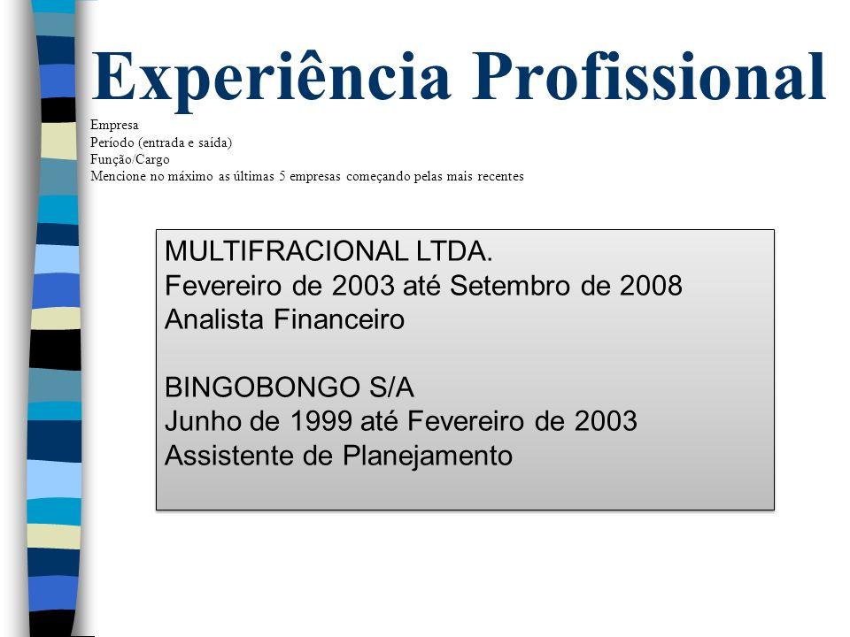 Experiência Profissional Empresa Período (entrada e saída) Função/Cargo