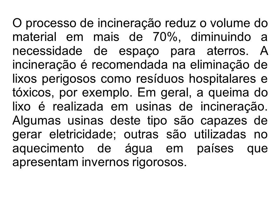 O processo de incineração reduz o volume do material em mais de 70%, diminuindo a necessidade de espaço para aterros.