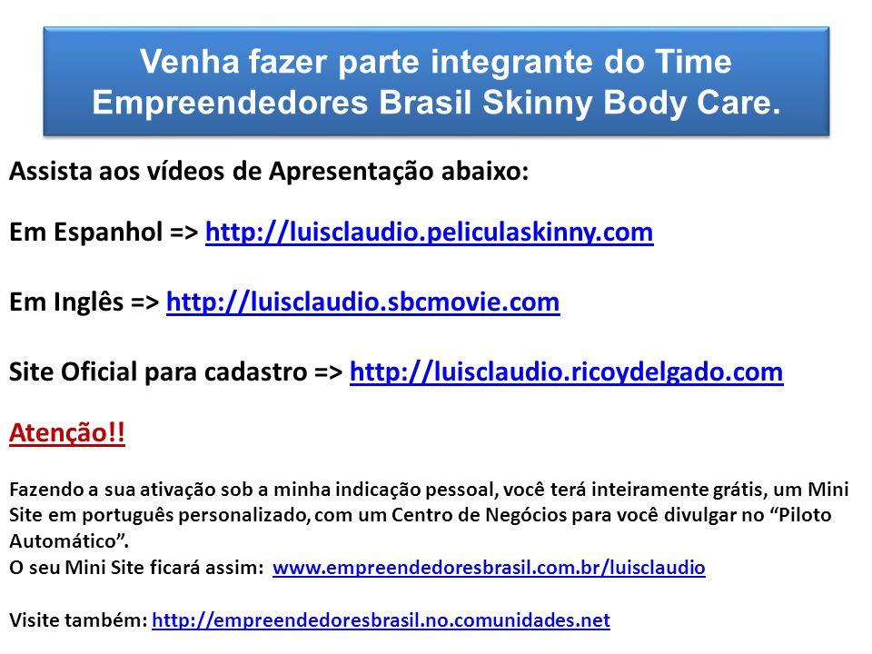 Venha fazer parte integrante do Time Empreendedores Brasil Skinny Body Care.