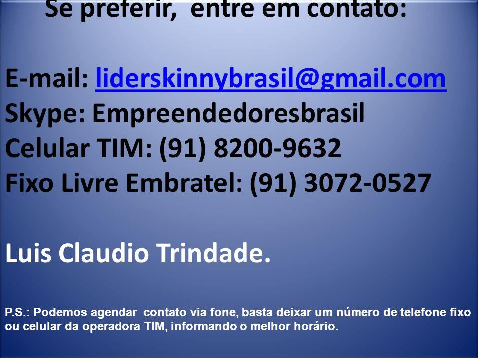 Se preferir, entre em contato: E-mail: liderskinnybrasil@gmail