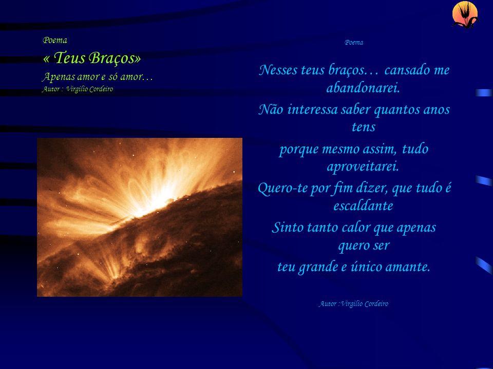 Poema « Teus Braços» Apenas amor e só amor… Autor : Virgilio Cordeiro