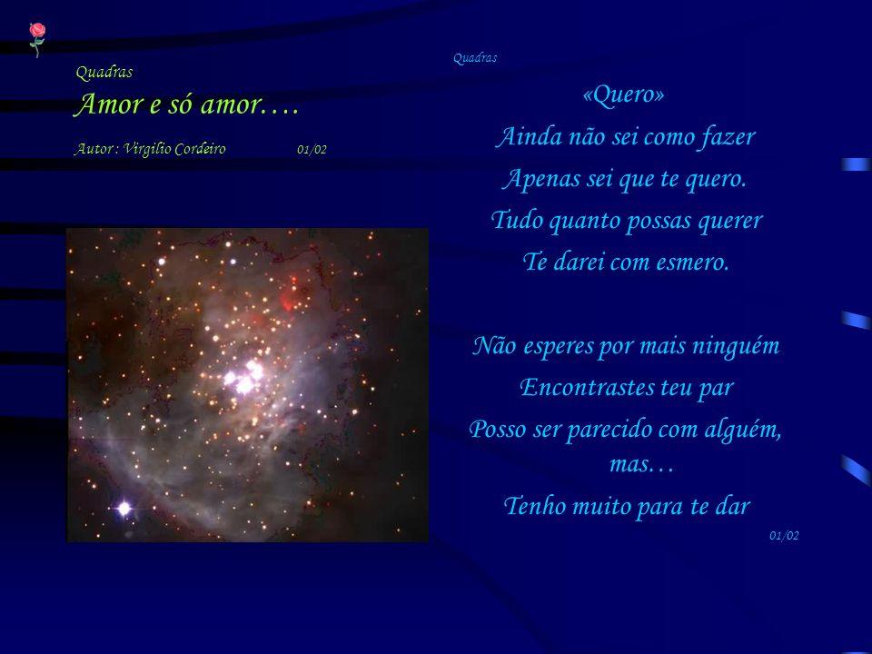 Quadras Amor e só amor…. Autor : Virgilio Cordeiro 01/02