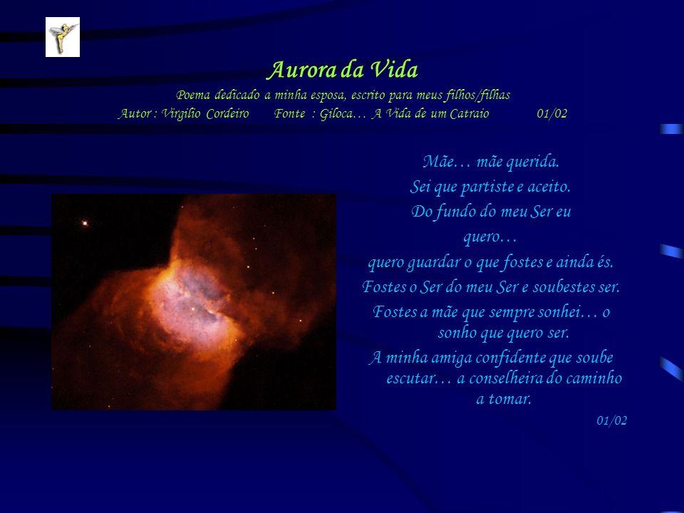 Aurora da Vida Poema dedicado a minha esposa, escrito para meus filhos/filhas Autor : Virgilio Cordeiro Fonte : Giloca… A Vida de um Catraio 01/02