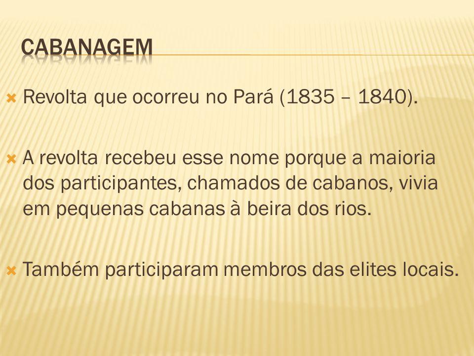 cabanagem Revolta que ocorreu no Pará (1835 – 1840).