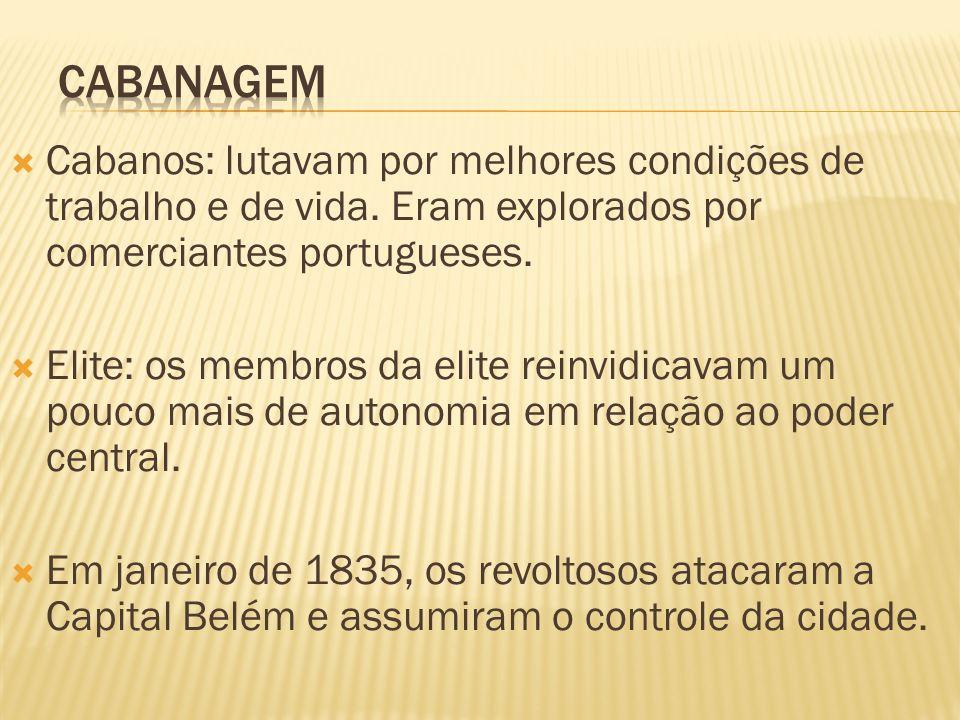 cabanagem Cabanos: lutavam por melhores condições de trabalho e de vida. Eram explorados por comerciantes portugueses.