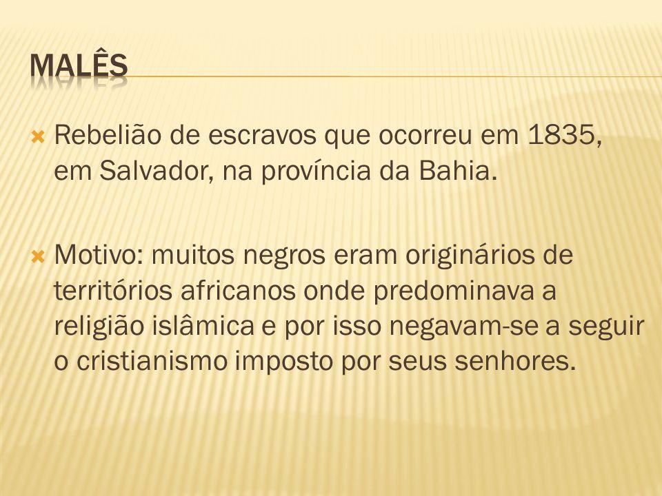 MALÊS Rebelião de escravos que ocorreu em 1835, em Salvador, na província da Bahia.