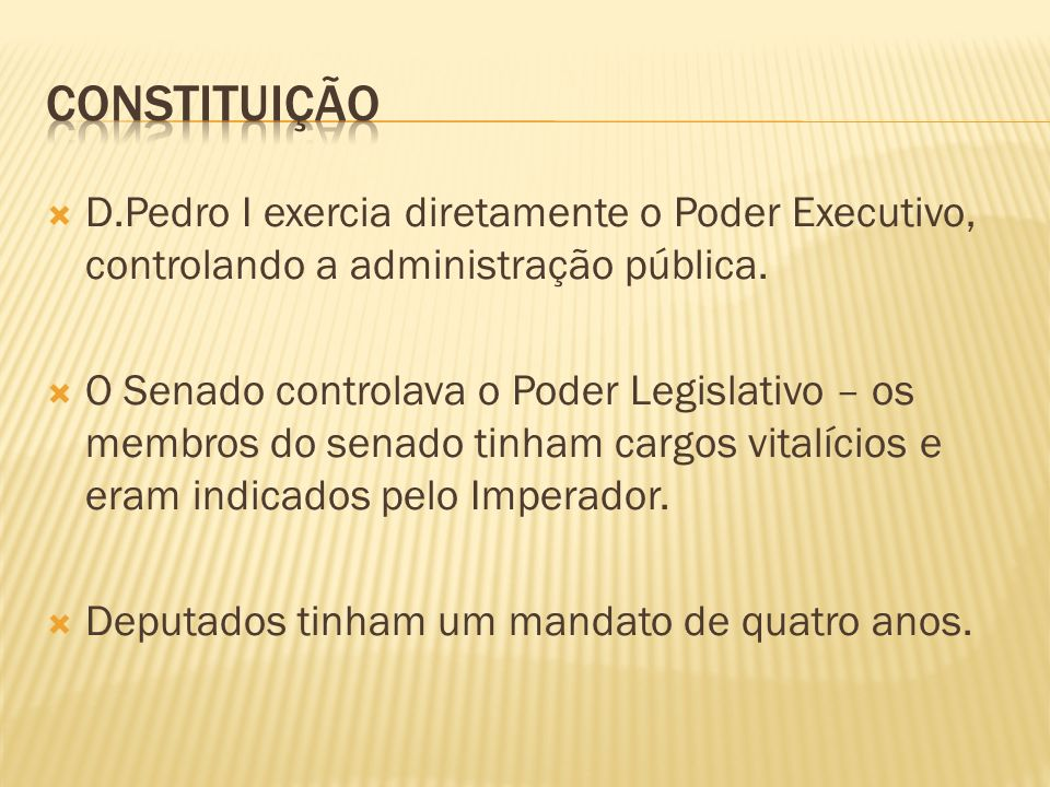 Constituição D.Pedro I exercia diretamente o Poder Executivo, controlando a administração pública.