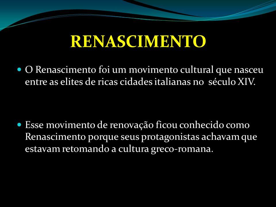 RENASCIMENTO O Renascimento foi um movimento cultural que nasceu entre as elites de ricas cidades italianas no século XIV.