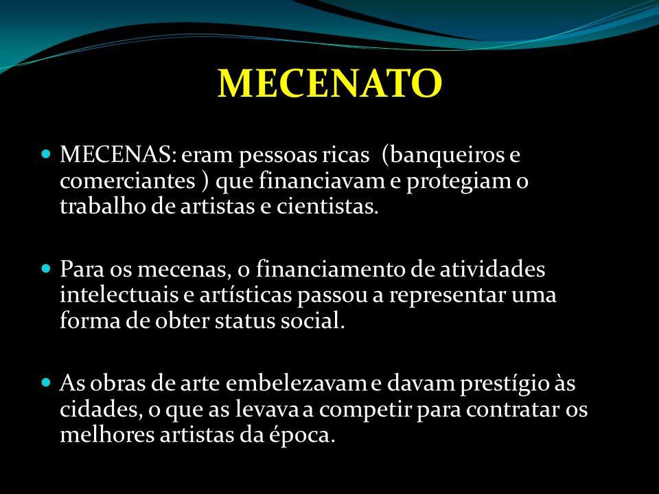 MECENATO MECENAS: eram pessoas ricas (banqueiros e comerciantes ) que financiavam e protegiam o trabalho de artistas e cientistas.