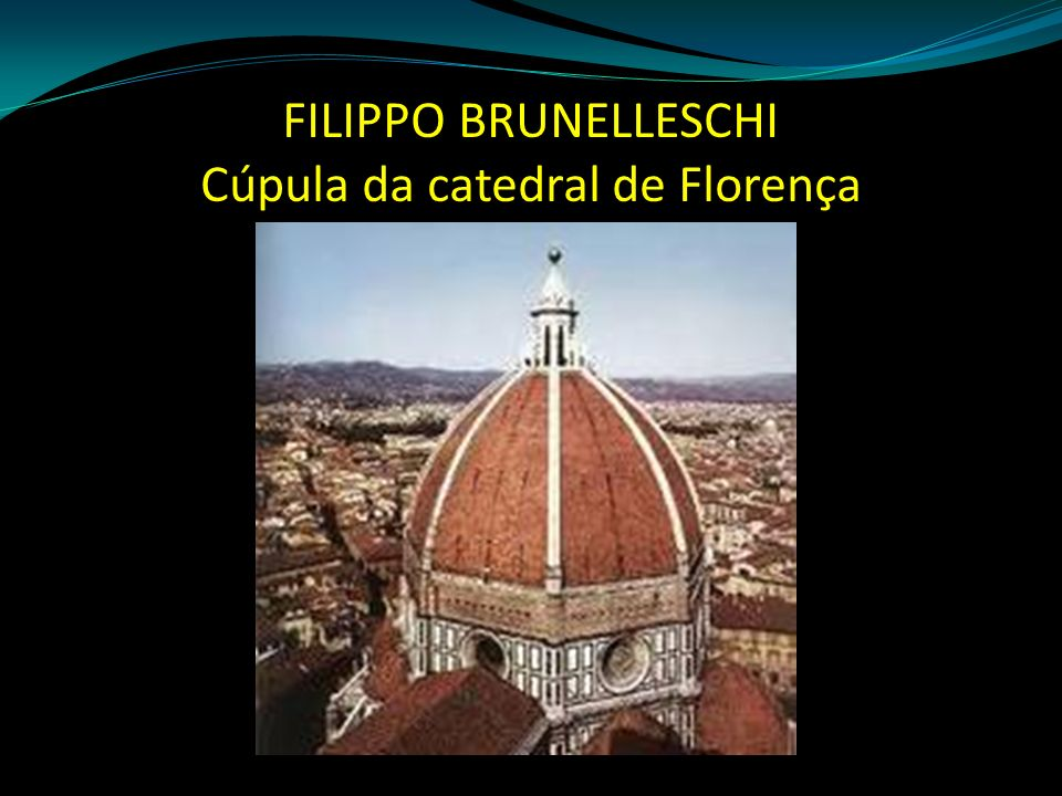 FILIPPO BRUNELLESCHI Cúpula da catedral de Florença