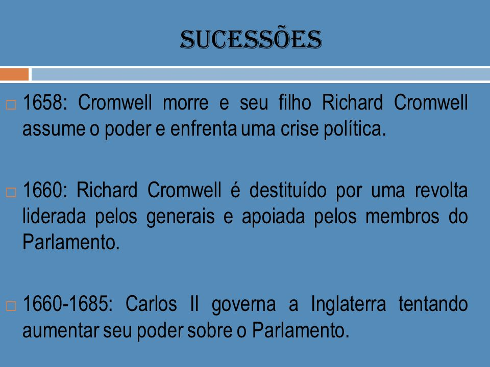 SUCESSÕES 1658: Cromwell morre e seu filho Richard Cromwell assume o poder e enfrenta uma crise política.