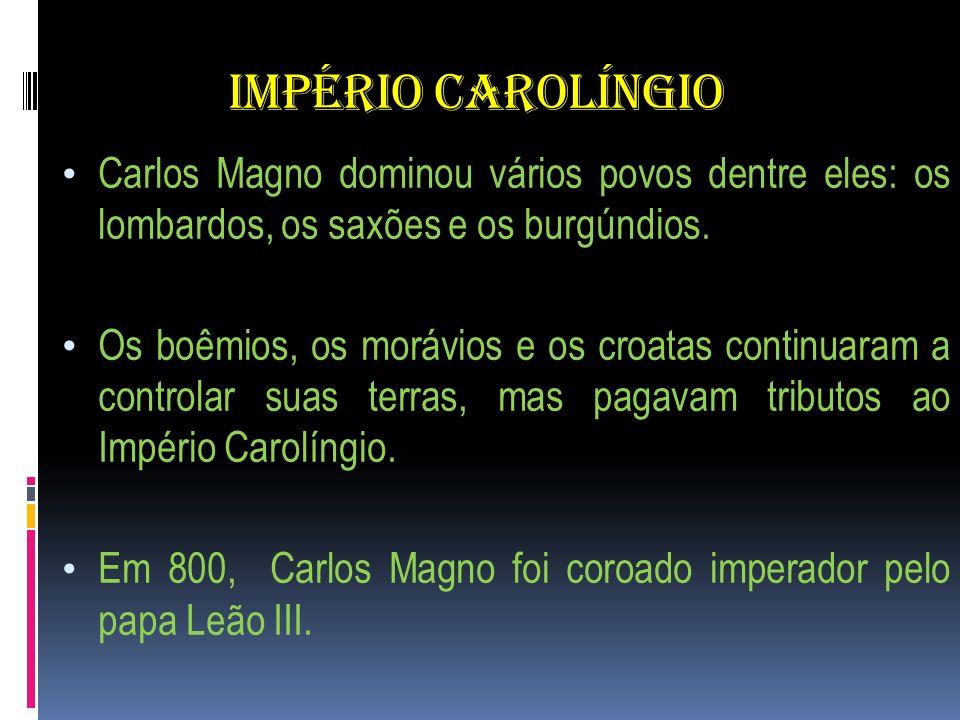 IMPÉRIO CAROLÍNGIO Carlos Magno dominou vários povos dentre eles: os lombardos, os saxões e os burgúndios.