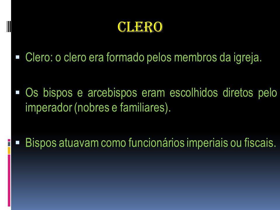 CLERO Clero: o clero era formado pelos membros da igreja.