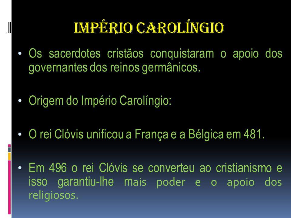 IMPÉRIO CAROLÍNGIOOs sacerdotes cristãos conquistaram o apoio dos governantes dos reinos germânicos.