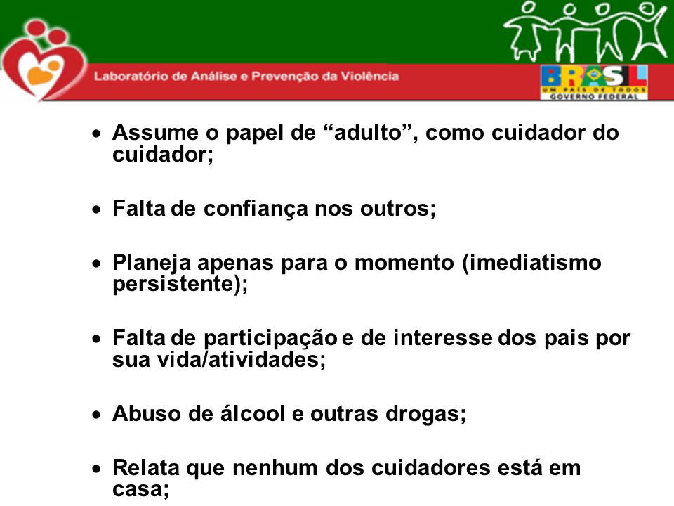 Assume o papel de adulto , como cuidador do cuidador;