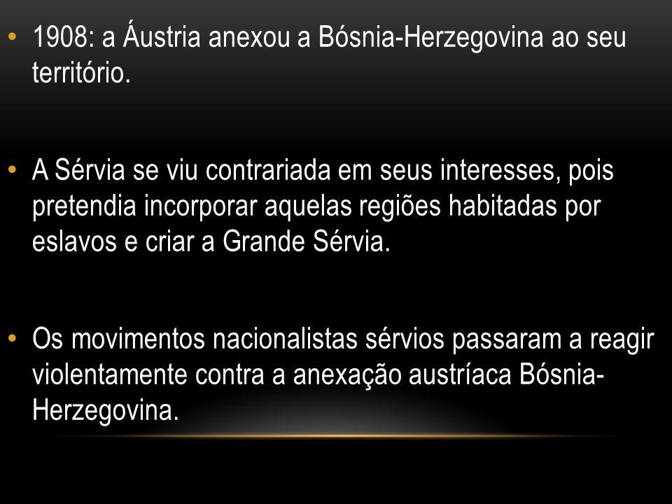 1908: a Áustria anexou a Bósnia-Herzegovina ao seu território.
