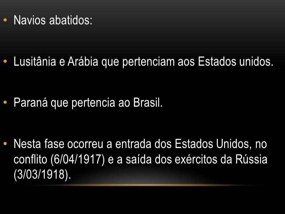 Navios abatidos: Lusitânia e Arábia que pertenciam aos Estados unidos. Paraná que pertencia ao Brasil.